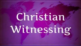 Christian Witnessing : Part– III